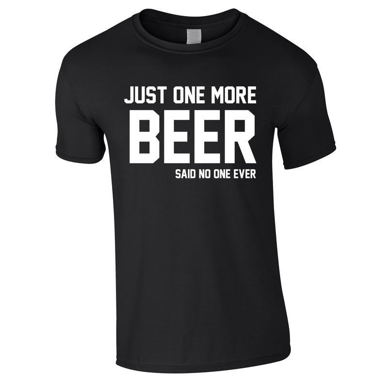 Just One More Beer Said No One Ever Tee In Black