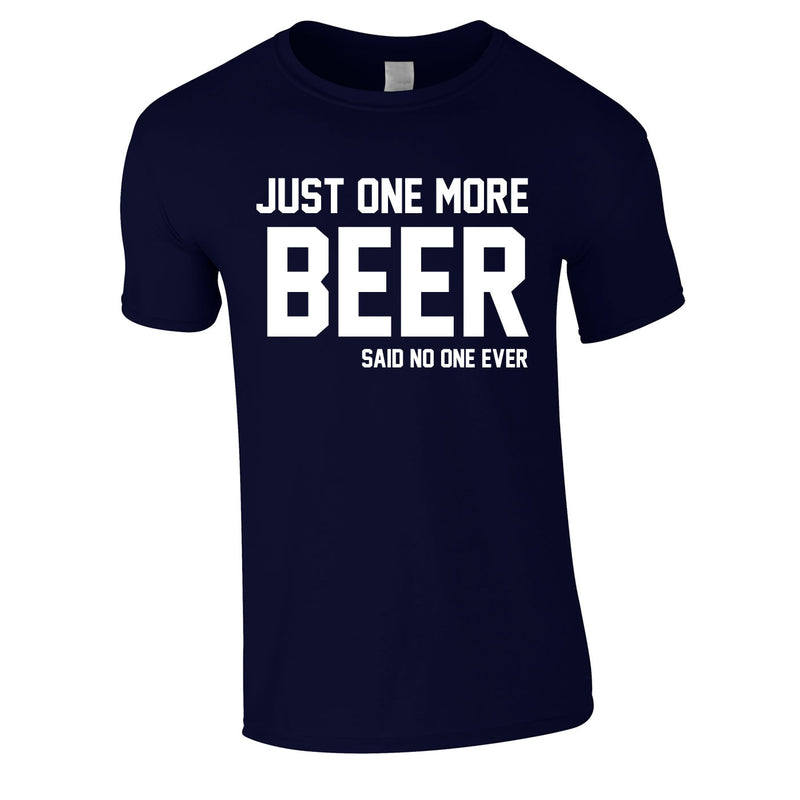 Just One More Beer Said No One Ever Tee In Navy