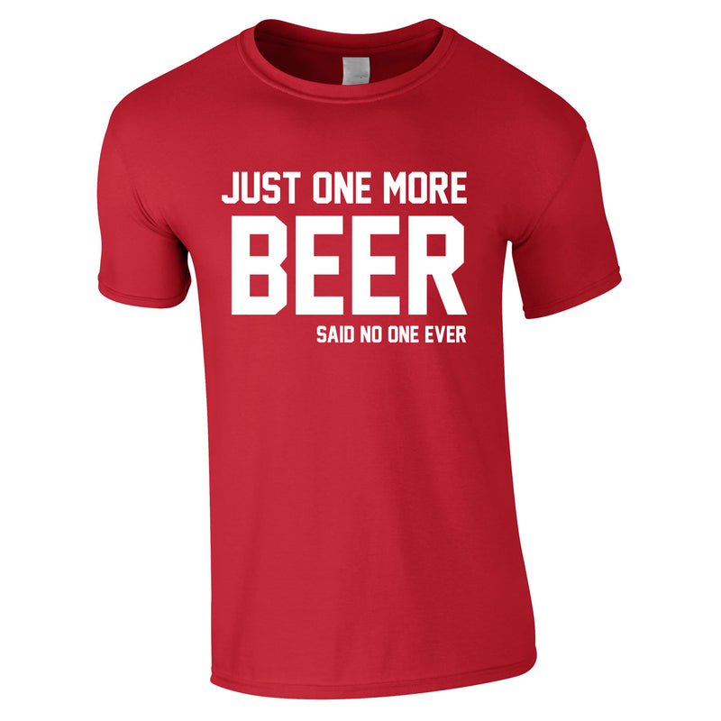 Just One More Beer Said No One Ever Tee In Red