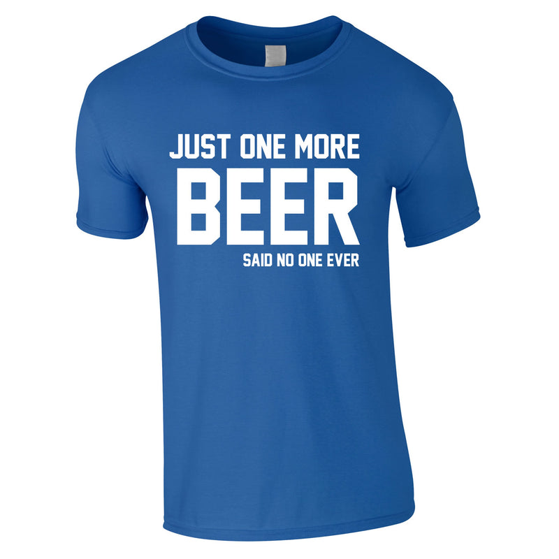 Just One More Beer Said No One Ever Tee In Royal