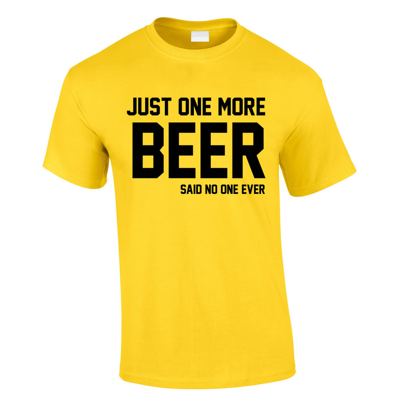 Just One More Beer Said No One Ever Tee In Yellow