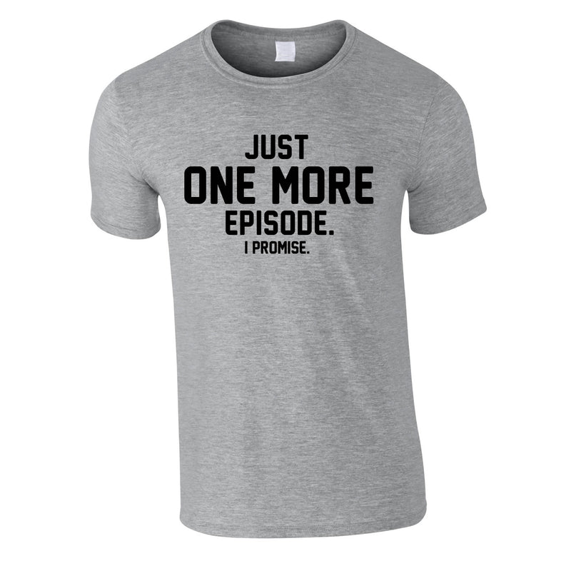 Just One More Episode I Promise Tee In Grey