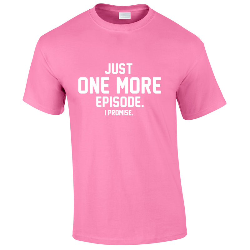 Just One More Episode I Promise Tee In Pink