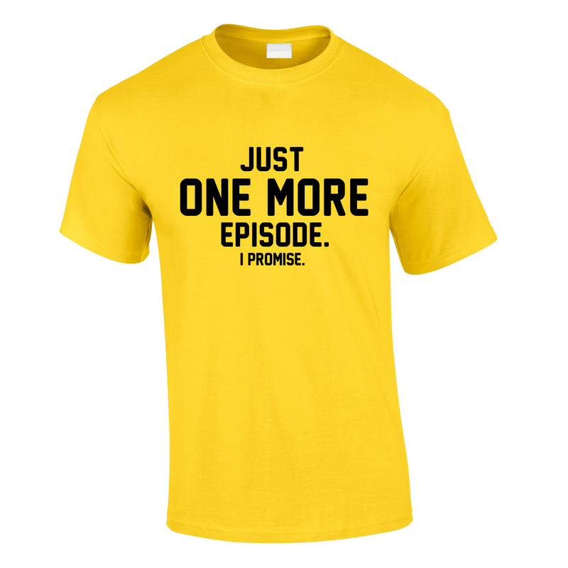 Just One More Episode I Promise Tee In Yellow