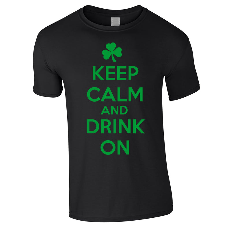 Keep Calm And Drink On Irish Tee In Black