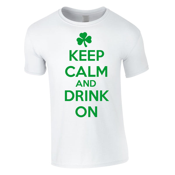 Keep Calm And Drink On Irish Tee In White
