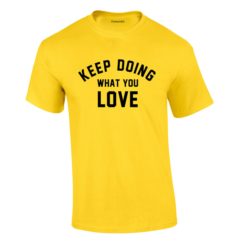 Keep Doing What You Love Tee In Yellow