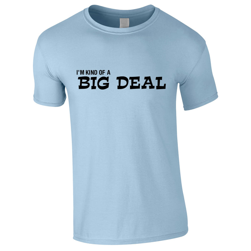 I'm Kind Of A Big Deal Tee In Sky