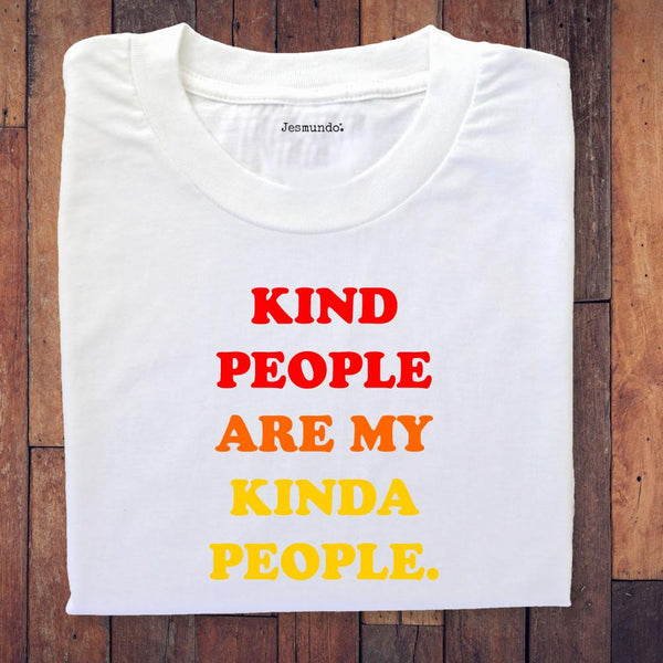 Kind People Are My Kinda People T Shirt Special Edition