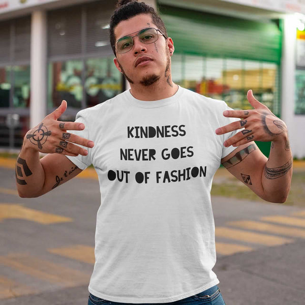 Kindness Never Goes Out Of Fashion T Shirt