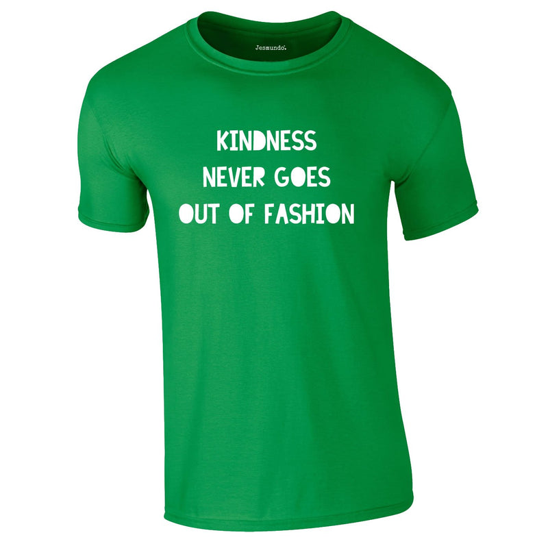 Kindness Never Goes Out Of Fashion Tee In Green