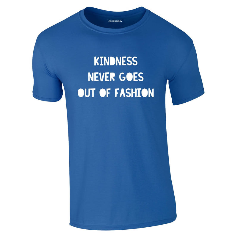 Kindness Never Goes Out Of Fashion Tee In Royal