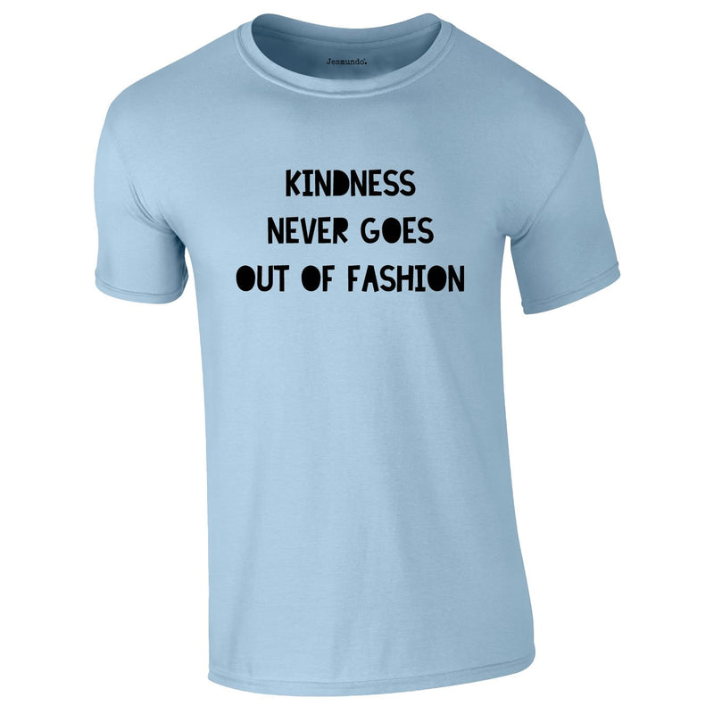 Kindness Never Goes Out Of Fashion Tee In Sky