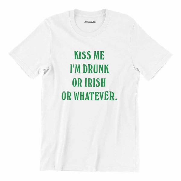 Kiss Me I'm Drunk Or Irish Or Whatever T-Shirt