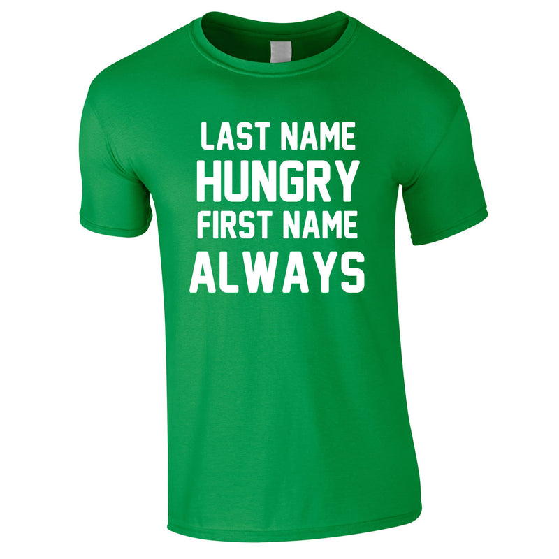 Last Name Hungry First Name Always Tee In Green