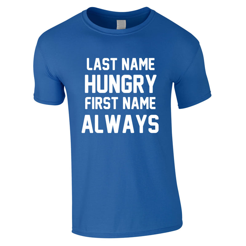 Last Name Hungry First Name Always Tee In Royal