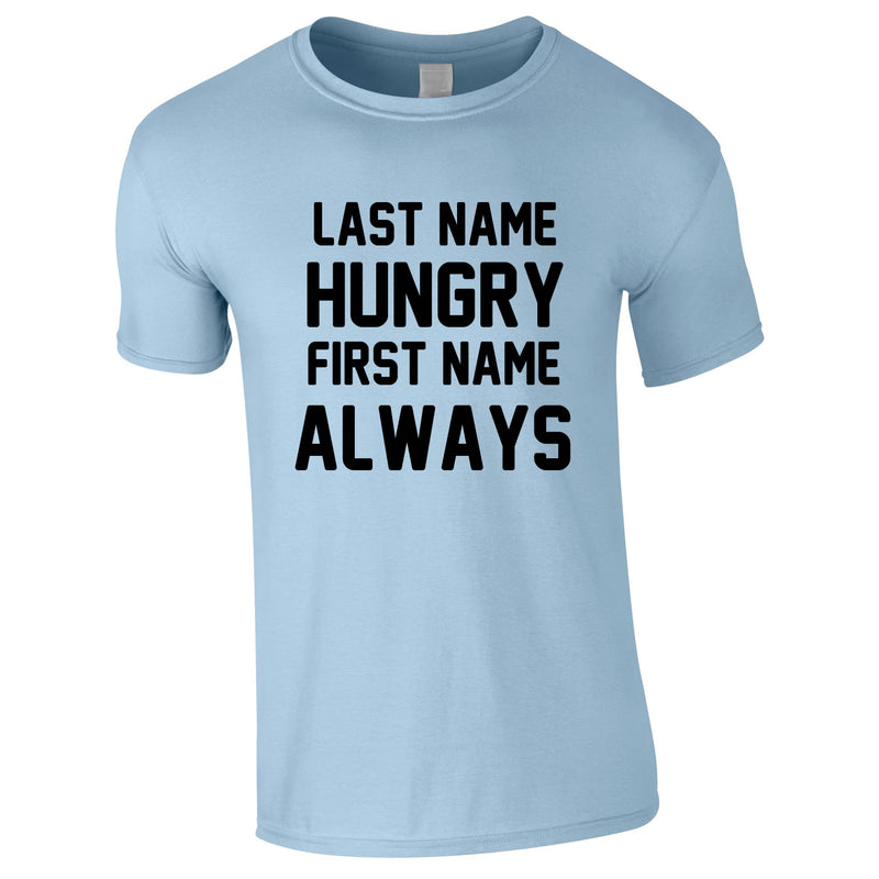 Last Name Hungry First Name Always Tee In Sky