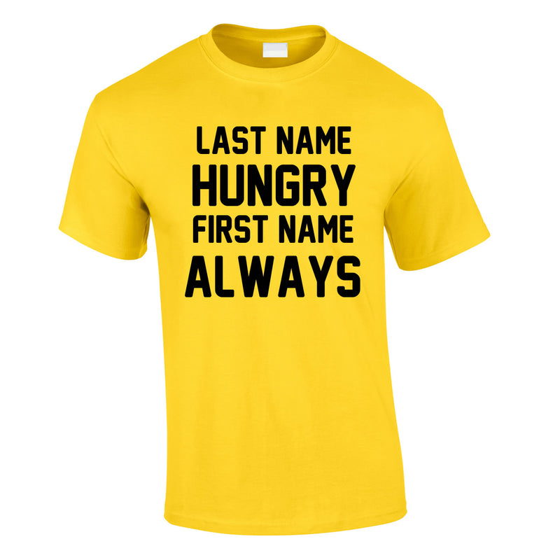 Last Name Hungry First Name Always Tee In Yellow