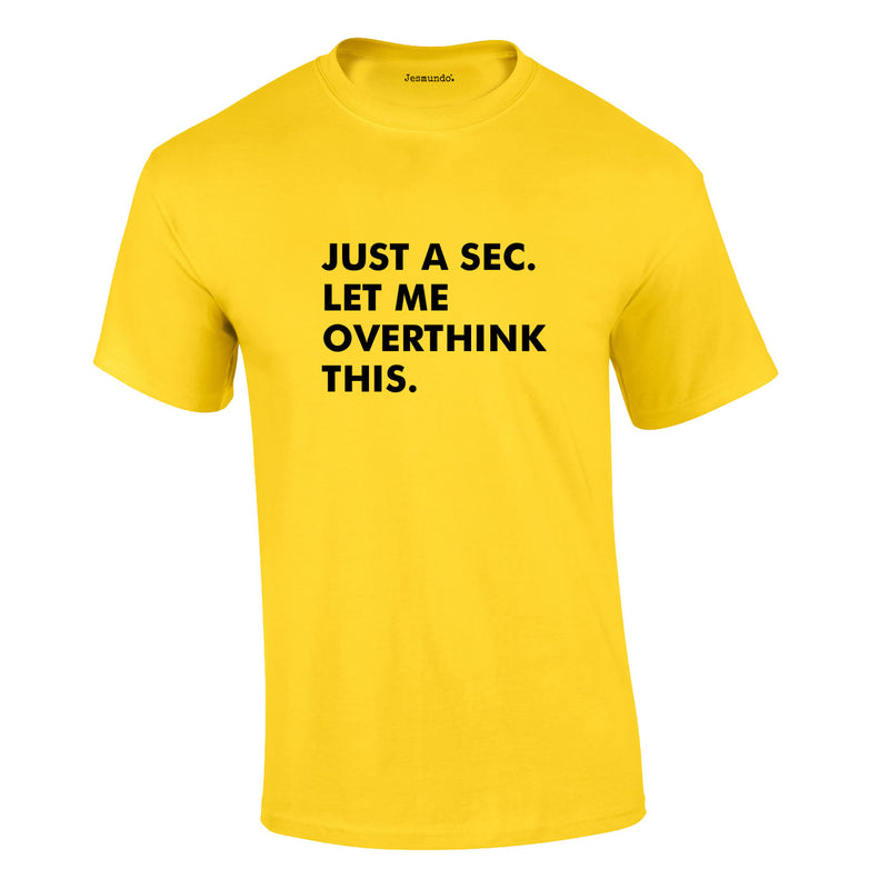 Just A Sec Let Me Overthink This Tee In Yellow