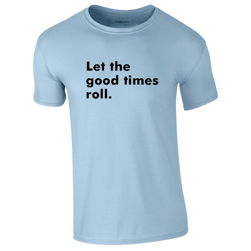 Let The Good Times Roll Tee In Sky
