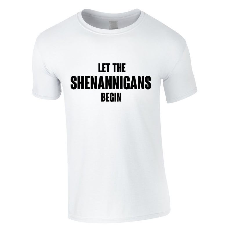 Let The Shenannigans Begin Tee In White