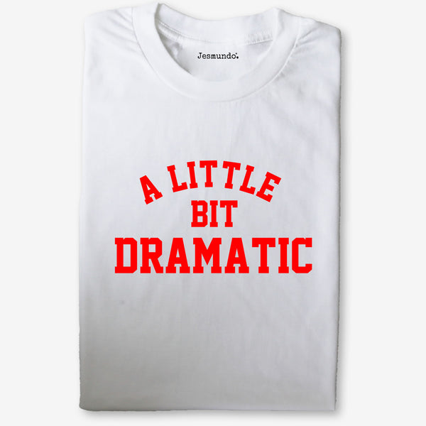 A Little Bit Dramatic Quote T Shirt