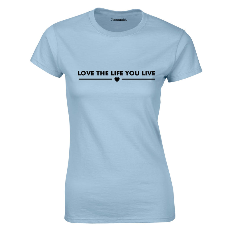 Love The Life You Live Ladies Top In Sky