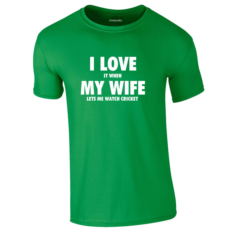 I Love It When My Wife Let's Me Watch Cricket Tee In Green