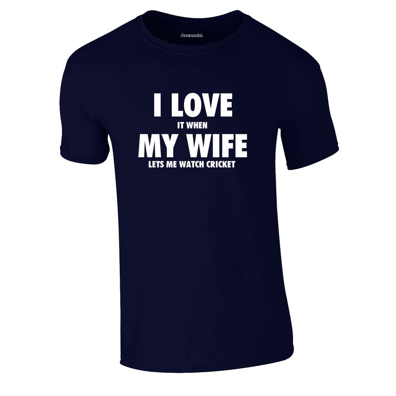I Love It When My Wife Let's Me Watch Cricket Tee In Navy