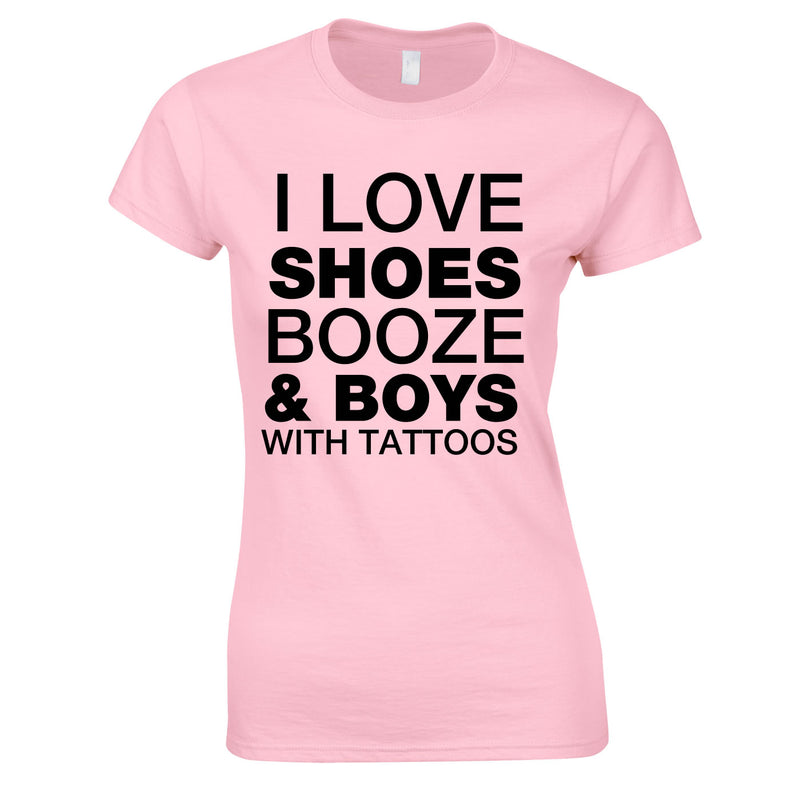 I Love Shoes Booze And Guys With Tattoos Top In Pink