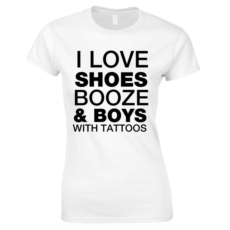 I Love Shoes Booze And Guys With Tattoos Top In White