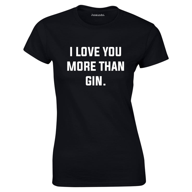 I Love You More Than Gin Top In Black