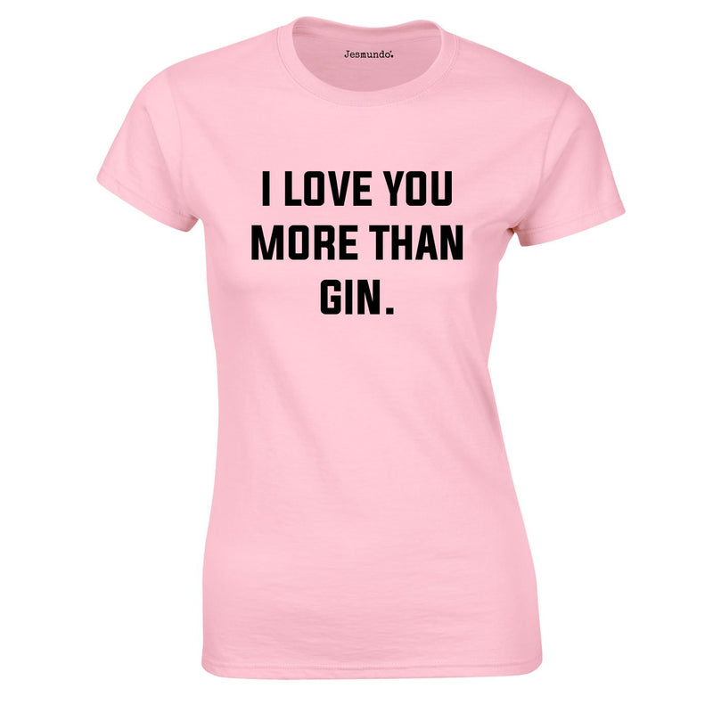 I Love You More Than Gin Top In Pink