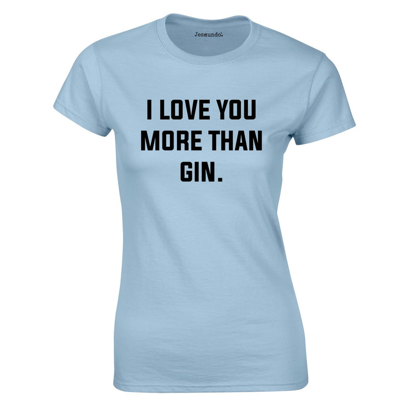 I Love You More Than Gin Top In Sky