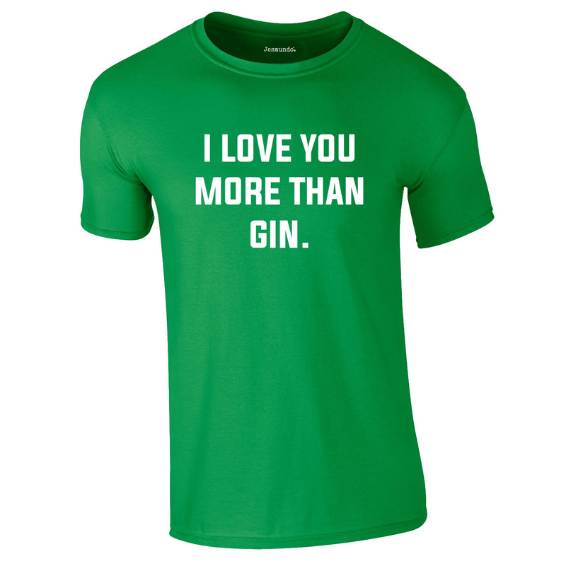 I Love You More Than Gin Tee In Green