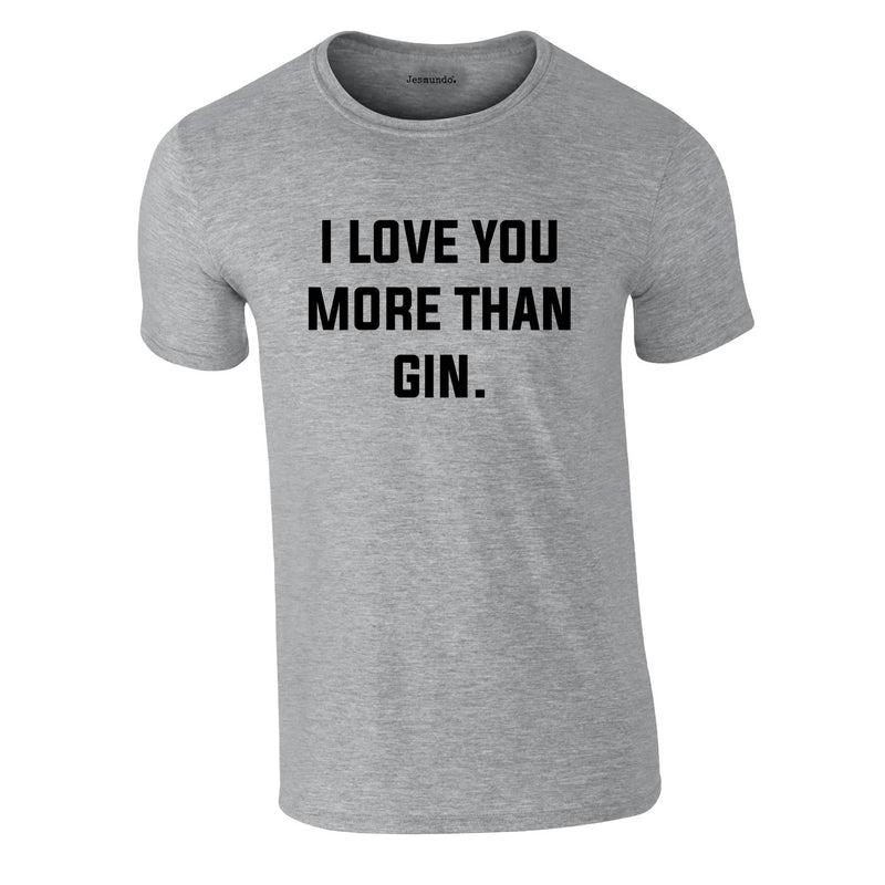 I Love You More Than Gin Tee In Grey