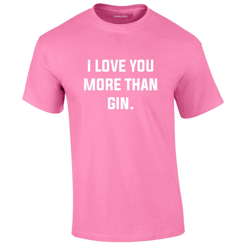 I Love You More Than Gin Tee In Pink