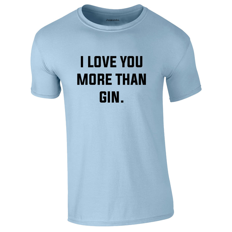 I Love You More Than Gin Tee In Sky
