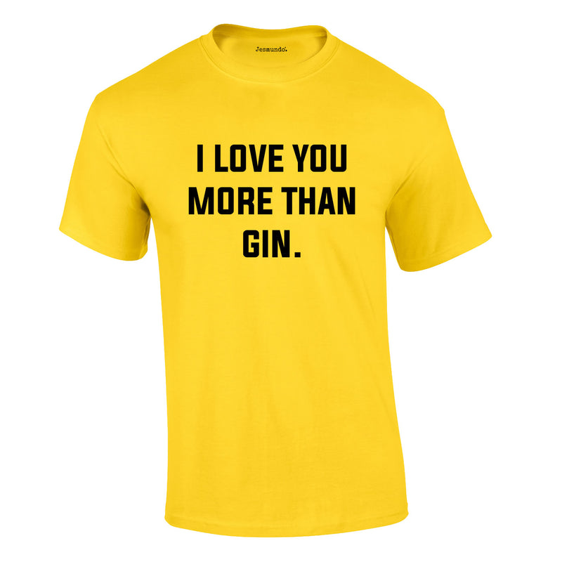 I Love You More Than Gin Tee In Yellow