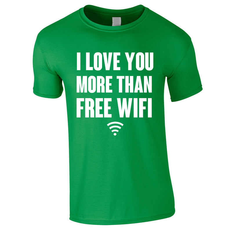 I Love You More Than Free WIFI Tee In Green