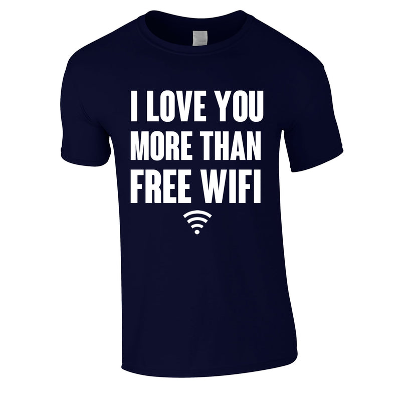 I Love You More Than Free WIFI Tee In Navy