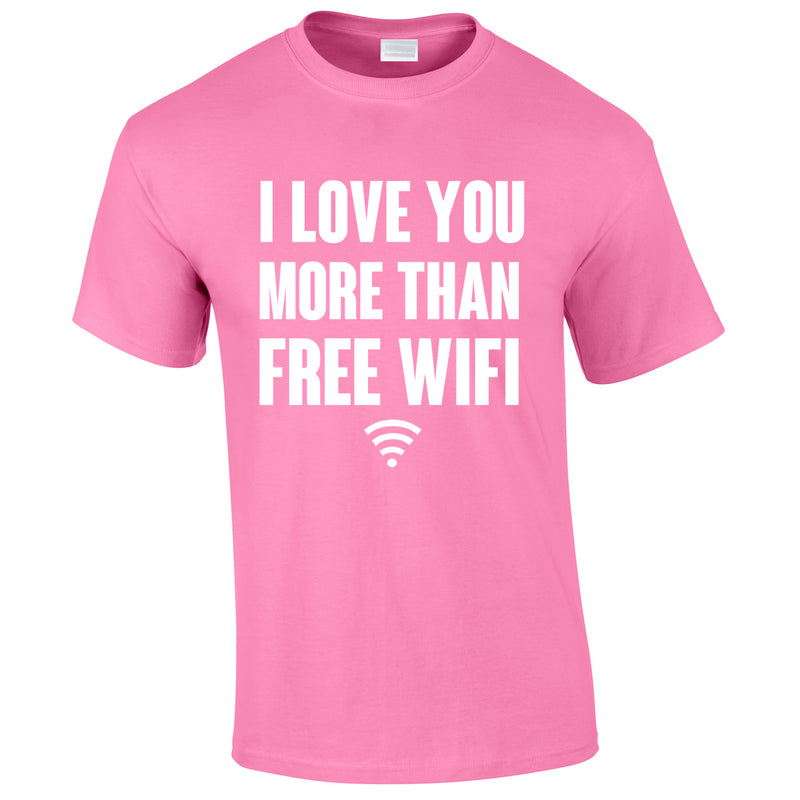 I Love You More Than Free WIFI Tee In Pink