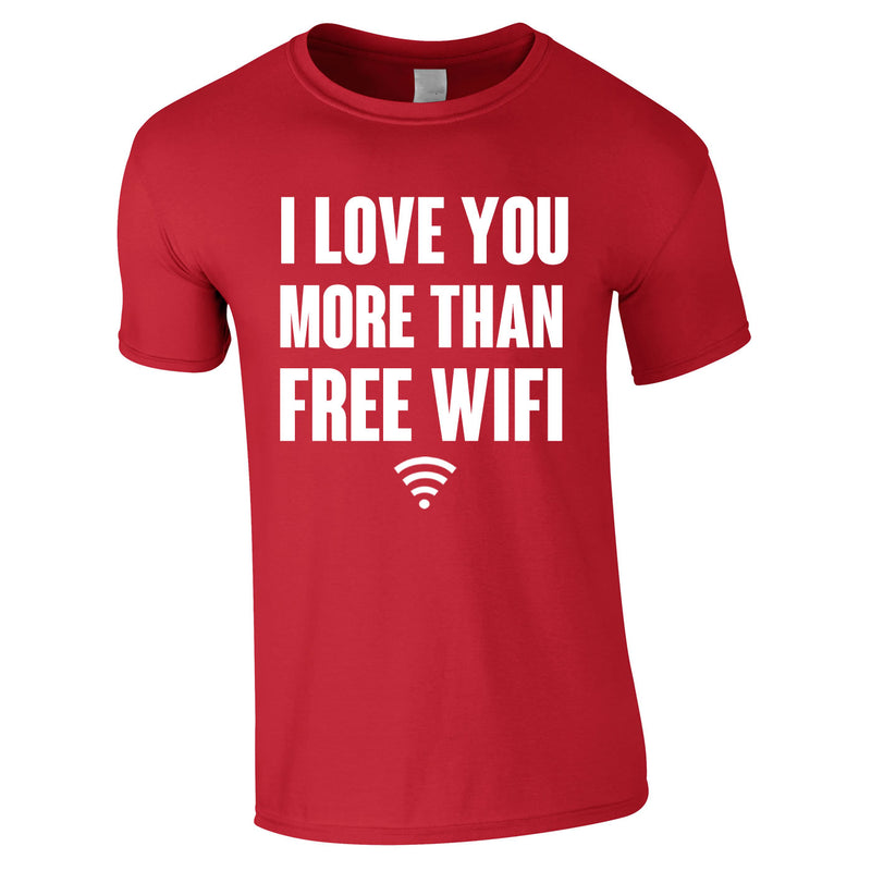 I Love You More Than Free WIFI Tee In Red