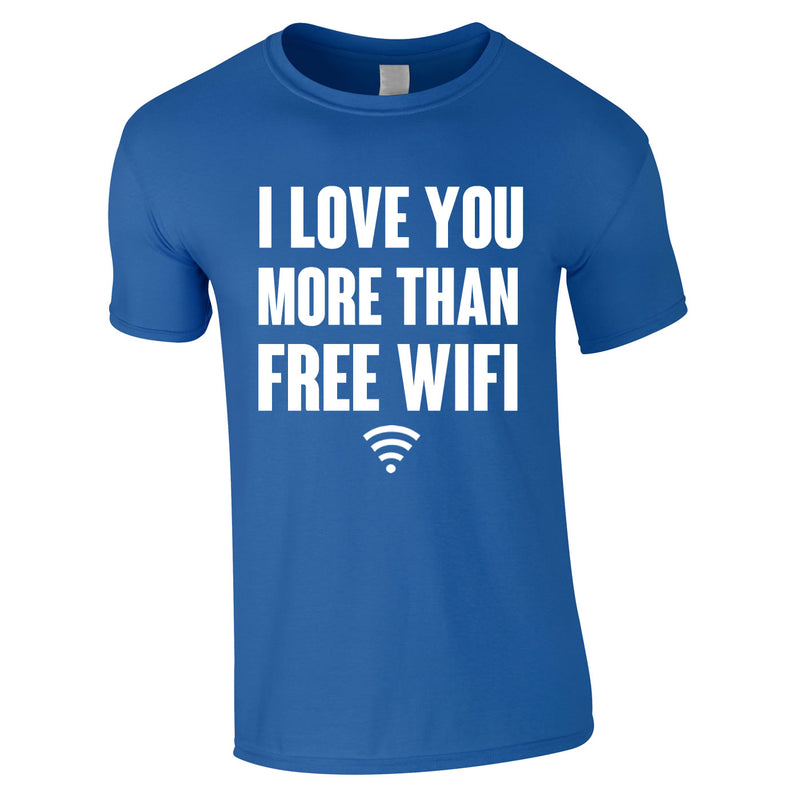 I Love You More Than Free WIFI Tee In Royal
