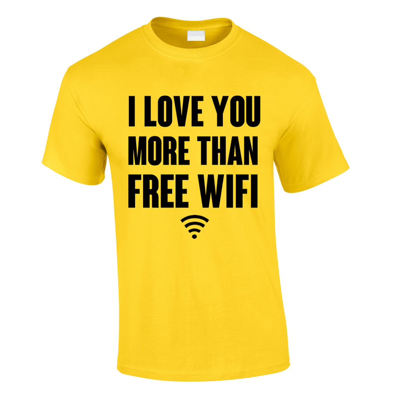 I Love You More Than Free WIFI Tee In Yellow