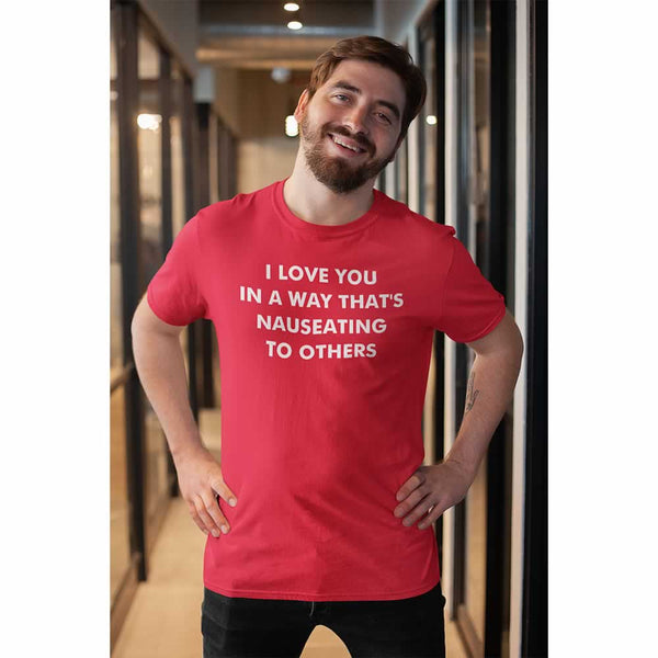 I Love You In A Way That's Nauseating To Others T-Shirt