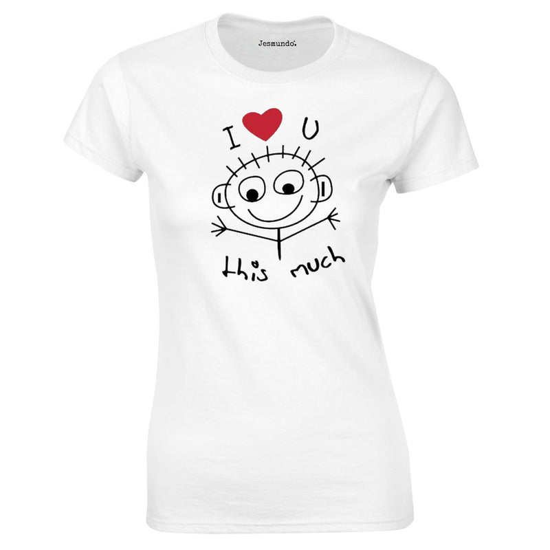 SALE - I Love You This Much Womens Tee