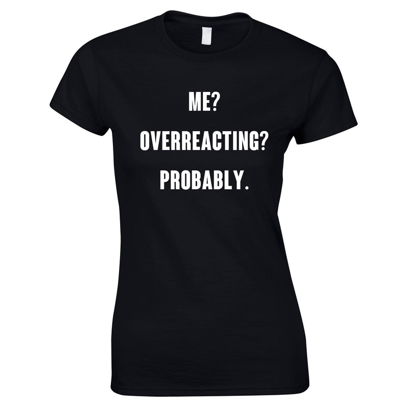Me? Overreacting? Probably Top In Black