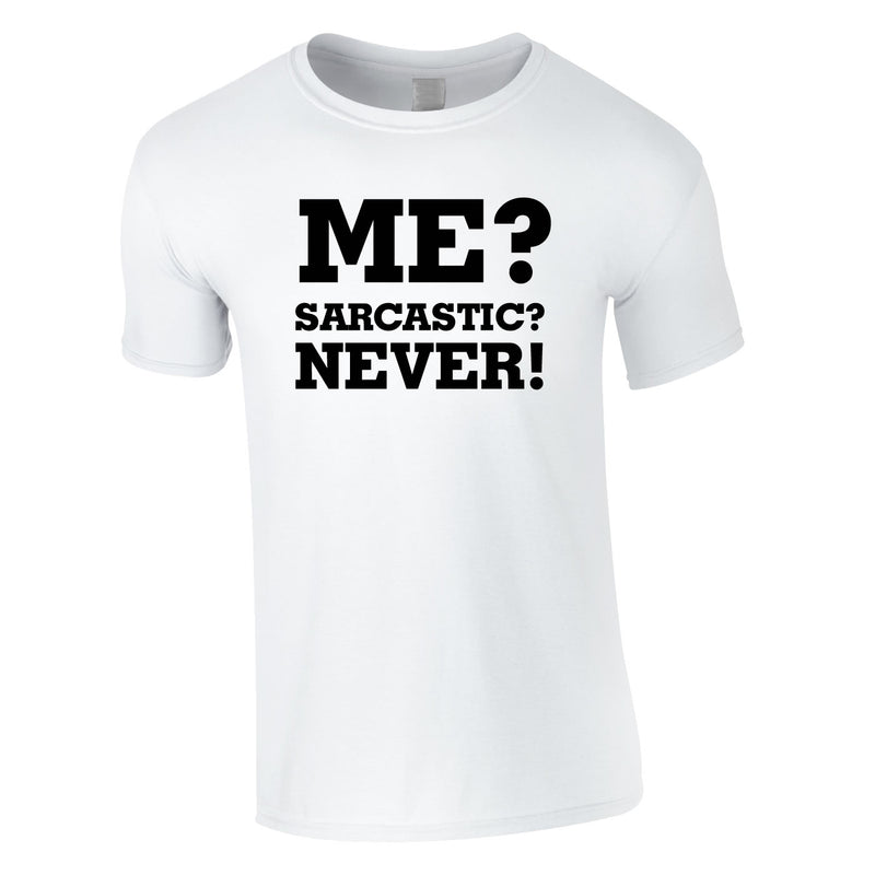 Me? Sarcastic? Never Tee In White