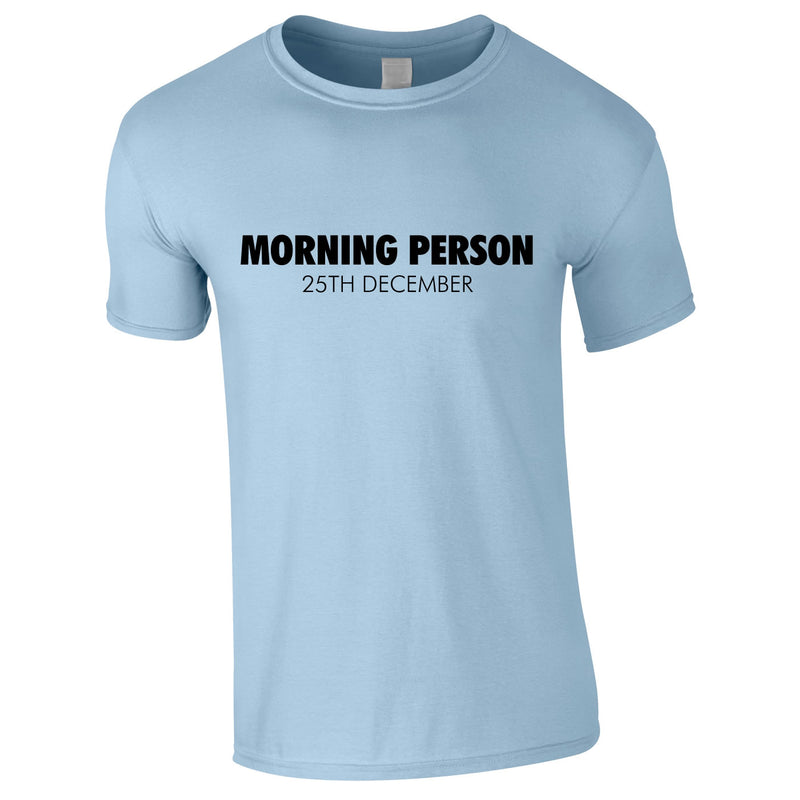 Morning Person 25th December Christmas Tee In Sky